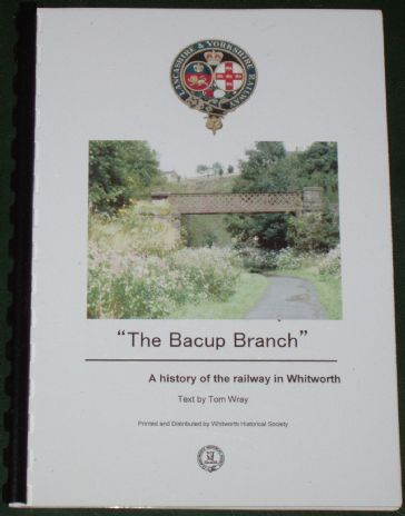 The Bacup Branch - A History of the Railway in Whitworth, by Tom Wray